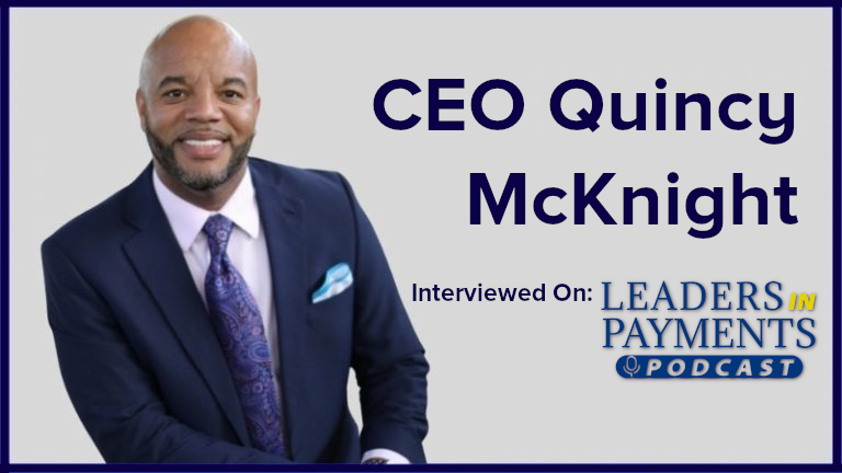 Leaders in Payments Quincy McKnight Interview